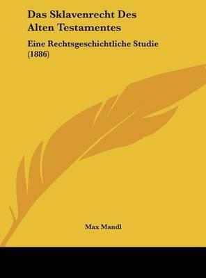 Das Sklavenrecht Des Alten Testamentes: Eine Rechtsgeschichtliche Studie (1886) by Max Mandl