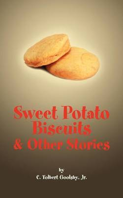Sweet Potato Biscuits & Other Stories by C. Tolbert Goolsby Jr. image