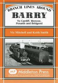 Branch Lines Around Barry: To Cardiff, Wenvoe, Penarth and Bridgend by Vic Mitchell image