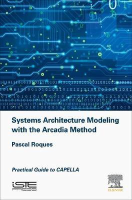 Systems Architecture Modeling with the Arcadia Method by Pascal Roques image