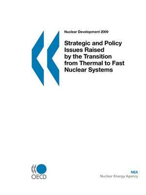 Nuclear Development Strategic and Policy Issues Raised by the Transition from Thermal to Fast Nuclear Systems by OECD Publishing