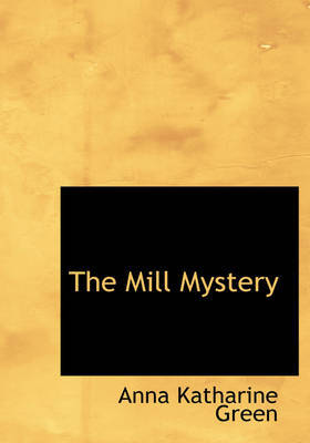 The Mill Mystery by Anna Katharine Green image