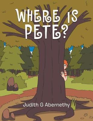 Where Is Pete? by Judith G Abernethy