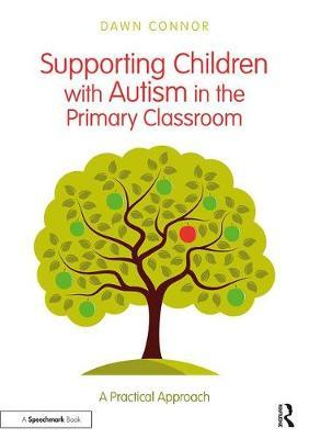 Supporting Children with Autism in the Primary Classroom by Dawn Connor