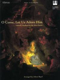 O Come, Let Us Adore Him: Yuletide Medleys for the Solo Pianist image