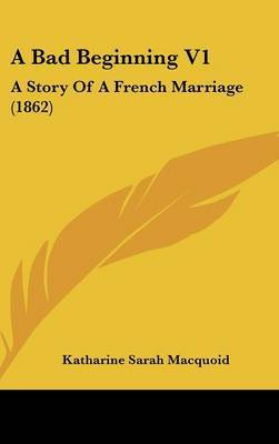 A Bad Beginning V1: A Story of a French Marriage (1862) by Katharine Sarah Macquoid image