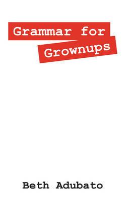 Grammar for Grownups by Beth Adubato