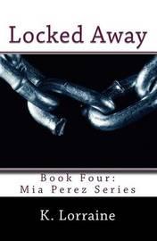 Locked Away: MIA Perez Series by K Lorraine image