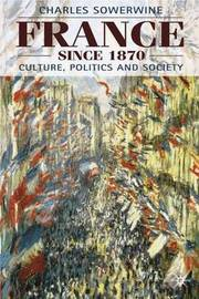 France Since 1870: Culture, Politics and Society by Charles Sowerwine image