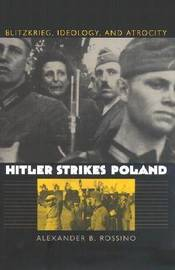 Hitler Strikes Poland: Blitzkrieg, Ideology and Atrocity by Alexander B. Rossino image