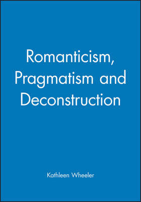 Romanticism, Pragmatism and Deconstruction by Kathleen Wheeler image