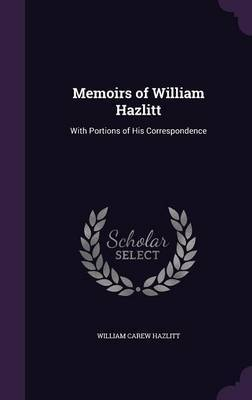 Memoirs of William Hazlitt by William Carew Hazlitt