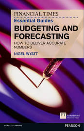 The Financial Times Essential Guide to Budgeting and Forecasting by Nigel Wyatt