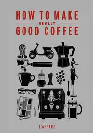 How to Make Really Good Coffee (Rev Ed)