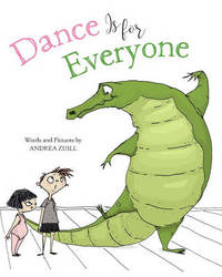 Dance Is for Everyone by Andrea Zuill