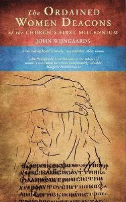The Ordained Women Deacons by John N.M. Wijngaards