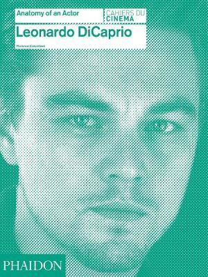 Leonardo DiCaprio: Anatomy of an Actor by Florence Colombani