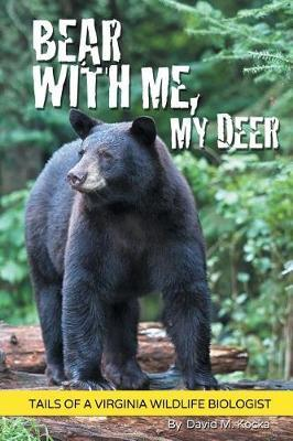 Bear with Me, My Deer by David M Kocka