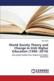 World Society Theory and Change in Irish Higher Education (1960 -2010) by Doyle Tom