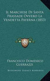 Il Marchese Di Santa Prassade Ovvero La Vendetta Paterna (1853) by Francesco Domenico Guerrazzi