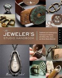 Jeweler's Studio Handbook: Traditional and Contemporary Techniques for Working with Metal, Wire, Gems, and Mixed by Brandon Holschuh