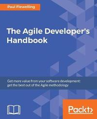 The The Agile Developer's Handbook by Paul Flewelling