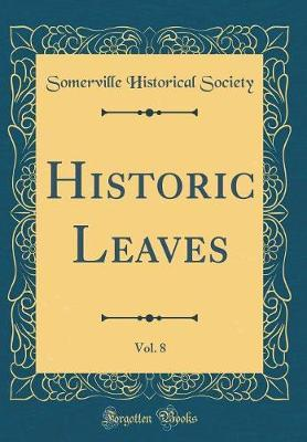 Historic Leaves, Vol. 8 (Classic Reprint) by Somerville Historical Society