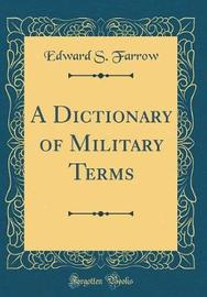A Dictionary of Military Terms (Classic Reprint) by Edward S Farrow
