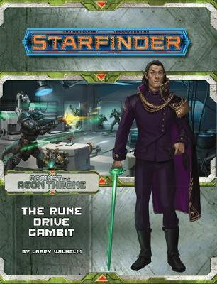 Starfinder Adventure Path: The Rune Drive Gambit (Against the Aeon Throne 3 of 3) by Larry Wilhelm