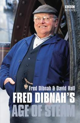 Fred Dibnah's Age Of Steam by Fred Dibnah