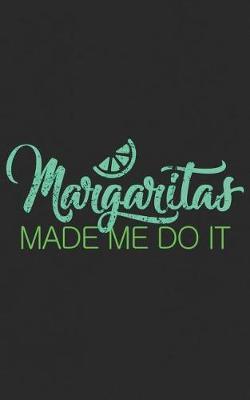 Margaritas Made Me Do It by Margaritas Margaritas