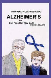 How Peggy Learned about Alzheimer's and Can Papa Ben Play Ball? by Dixie F. Sellers image