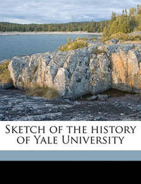 Sketch of the History of Yale University by Franklin Bowditch Dexter