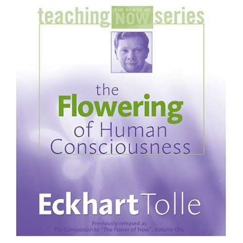 The Flowering of Human Consciousness by Eckhart Tolle