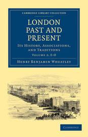 London Past and Present 3 Volume Paperback Set London Past and Present: Volume 1 by Henry Benjamin Wheatley