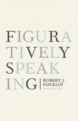 Figuratively Speaking by Robert Fogelin