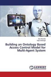 Building an Ontology Based Access Control Model for Multi-Agent System by Mustafa Ban