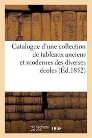 Catalogue D'Une Collection de Tableaux Anciens Et Modernes Des Diverses Ecoles by Sans Auteur