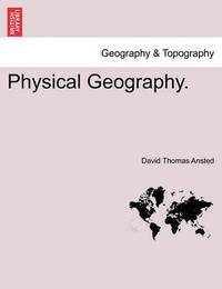 Physical Geography. by David Thomas Ansted