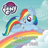 My Little Pony: Get Well Soon, Rainbow Dash by My Little Pony