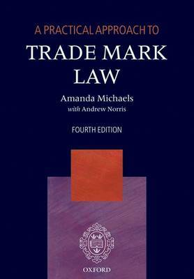 A Practical Approach to Trade Mark Law by Amanda Michaels