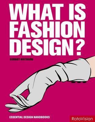 What is Fashion Design? by Gurmit Matharu