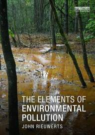 The Elements of Environmental Pollution by John Rieuwerts