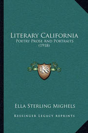 Literary California: Poetry Prose and Portraits (1918) by Ella Sterling Mighels