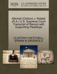Mitchell (Clinton) V. Riddell (R.A.) U.S. Supreme Court Transcript of Record with Supporting Pleadings by Clinton H Mitchell