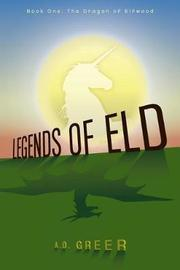 Legends of Eld by A D Greer