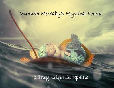 Miranda Merbaby's Mystical World by Rainey Leigh Seraphine