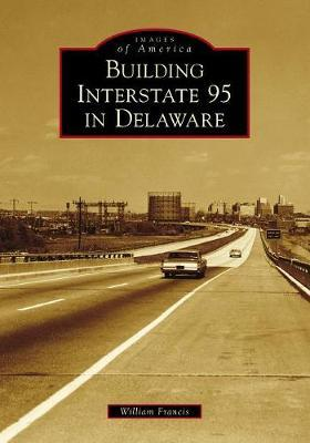 Building Interstate 95 in Delaware by William Francis