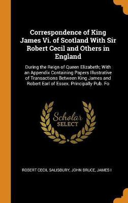 Correspondence of King James VI. of Scotland with Sir Robert Cecil and Others in England by Robert Cecil Salisbury image