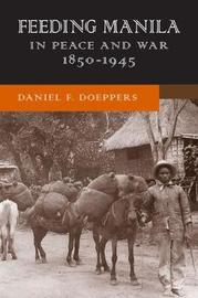 Feeding Manila in Peace and War, 1850-1945 by Daniel F. Doeppers